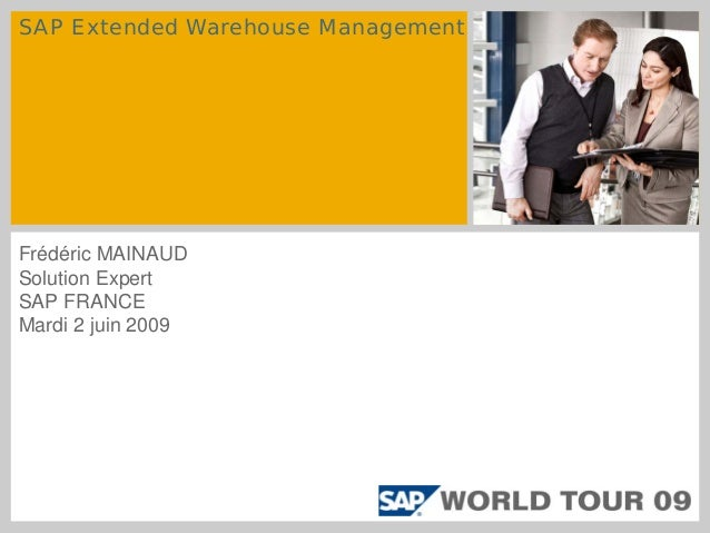 SAP Extended Warehouse Management  Frédéric MAINAUD Solution Expert SAP FRANCE Mardi 2 juin 2009
