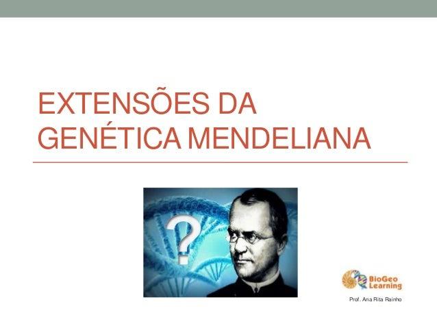 EXTENSÕES DAGENÉTICA MENDELIANA                 Prof. Ana Rita Rainho