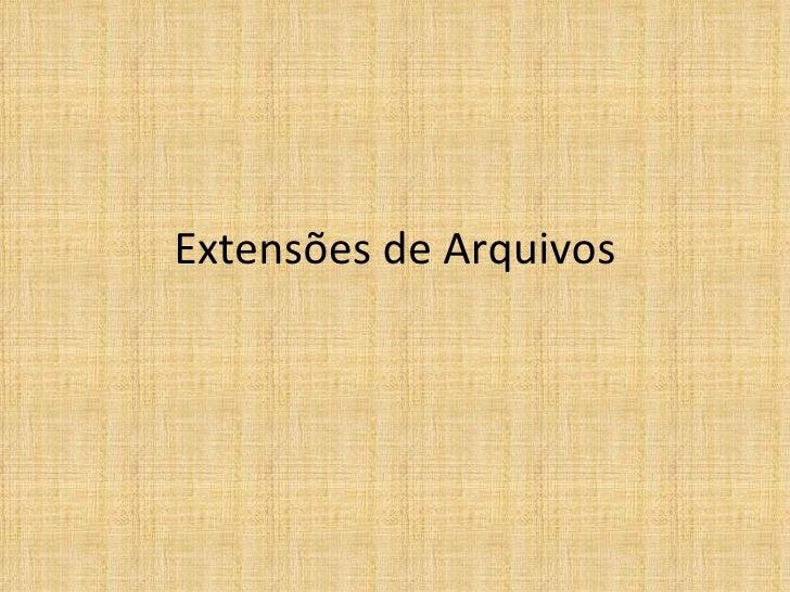 Extensões de Arquivos