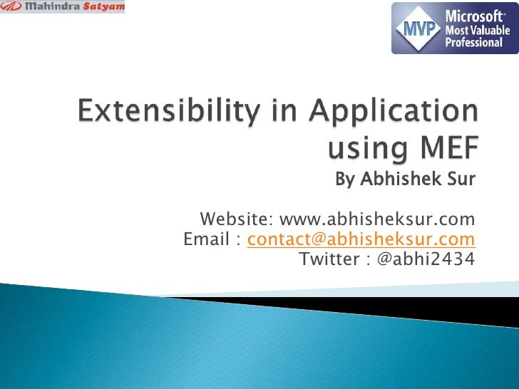 Extensibility in Applicationusing MEF<br />By Abhishek Sur<br />Website: www.abhisheksur.com<br />Email : contact@abhishek...