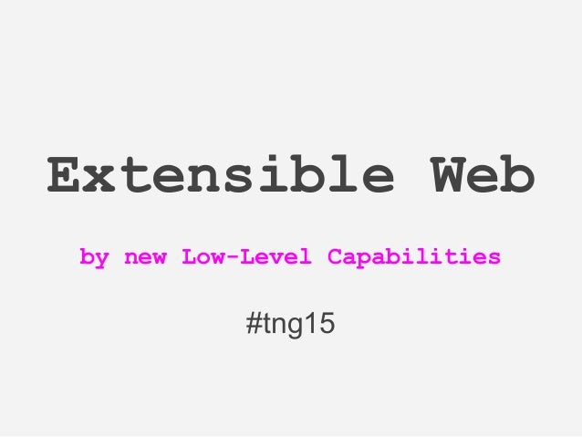 Extensible Web by new Low-Level Capabilities #tng15
