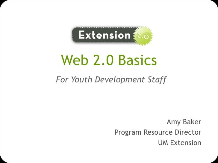 Web 2.0 Basics   For Youth Development Staff Amy Baker Program Resource Director UM Extension