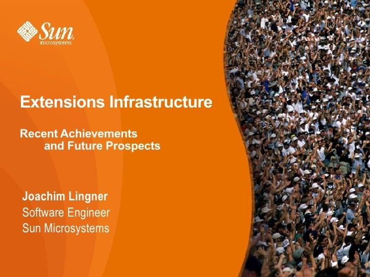 Extensions Infrastructure Recent Achievements   and Future Prospects <ul><li>Joachim Lingner </li></ul><ul><ul><li>Softwar...