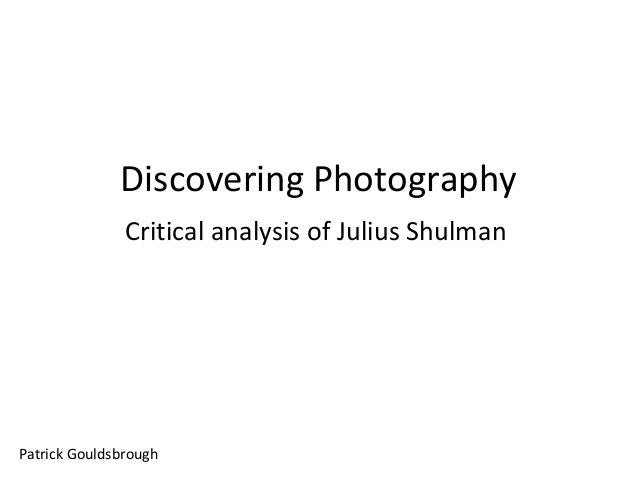 Discovering Photography Critical analysis of Julius Shulman  Patrick Gouldsbrough