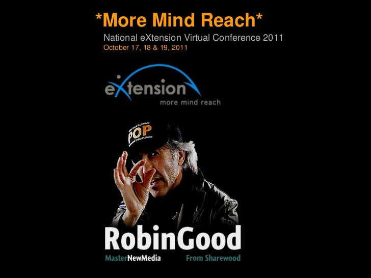 *More Mind Reach*National eXtension Virtual Conference 2011October 17, 18 & 19, 2011