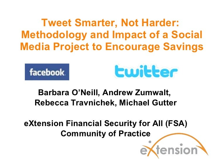Tweet Smarter, Not Harder:  Methodology and Impact of a Social Media Project to Encourage Savings Barbara O'Neill, Andrew ...