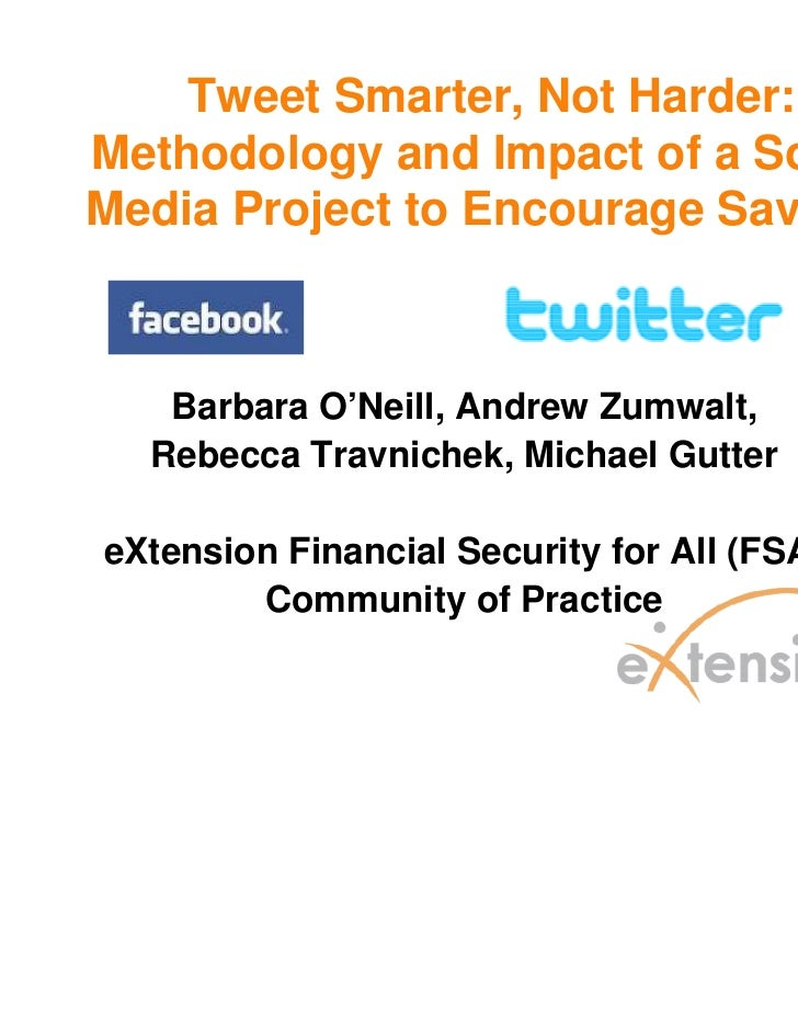 Tweet Smarter, Not Harder:Methodology and Impact of a SocialMedia Project to Encourage Savings   Barbara O'Neill, Andrew Z...