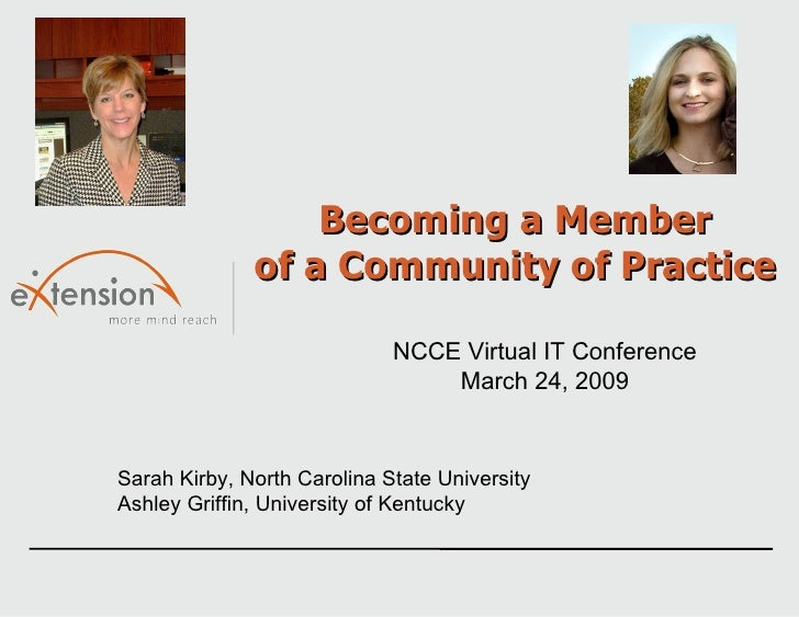 Becoming a Member of a Community of Practice Sarah Kirby, North Carolina State University Ashley Griffin, University of Ke...