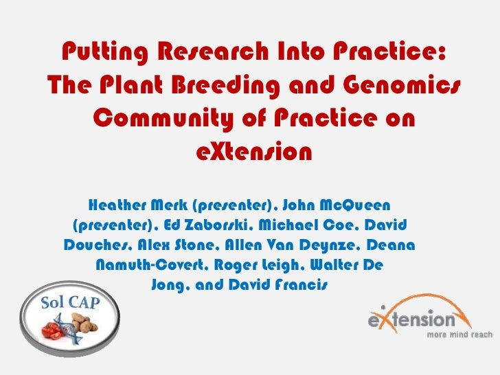 Putting Research Into Practice: The Plant Breeding and Genomics Community of Practice on eXtension<br />Heather Merk (pres...