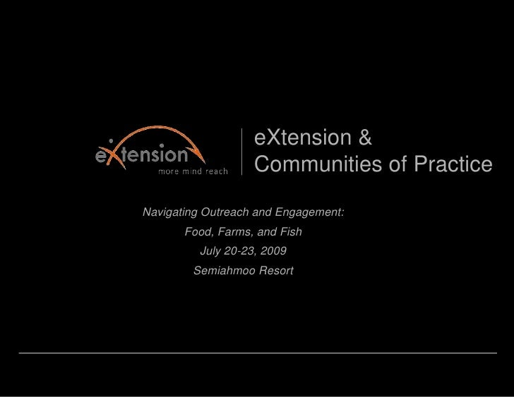 eXtension & <br />Communities of Practice<br />Navigating Outreach and Engagement:<br />Food, Farms, and Fish<br />July 20...