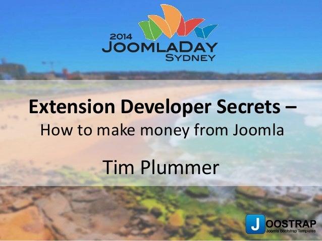 Extension Developer Secrets –  How to make money from Joomla  Tim Plummer