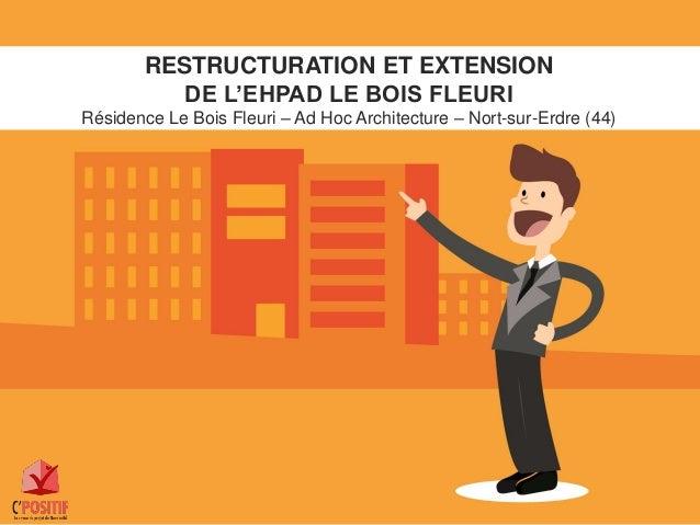 RESTRUCTURATION ET EXTENSION DE L'EHPAD LE BOIS FLEURI Résidence Le Bois Fleuri – Ad Hoc Architecture – Nort-sur-Erdre (44)