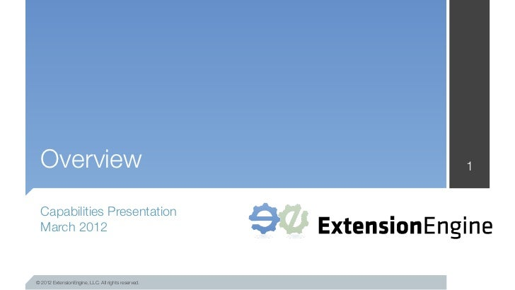Overview                                          1  Capabilities Presentation  March 2012© 2012 ExtensionEngine, LLC. All...