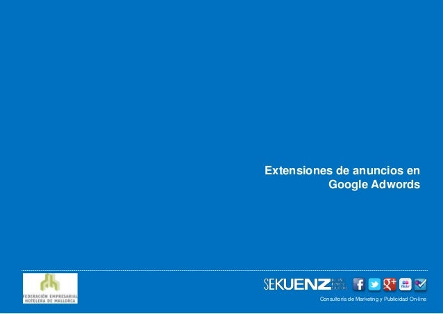 Extensiones de anuncios en          Google Adwords         Consultoría de Marketing y Publicidad On-line                  ...