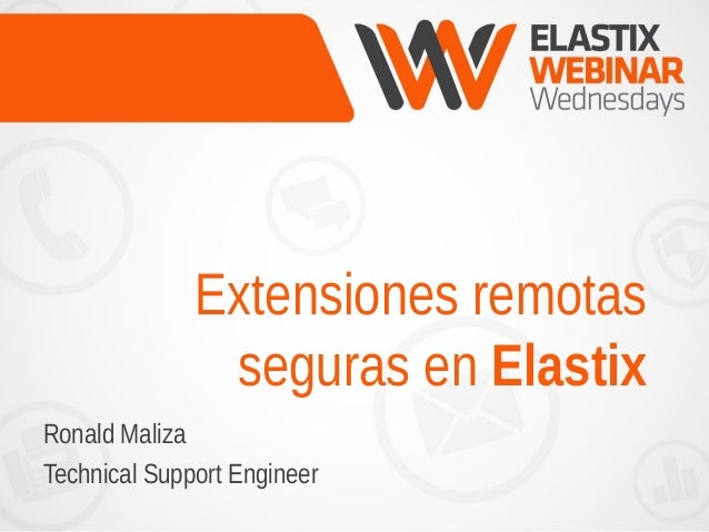 Extensiones remotas seguras en Elastix Ronald Maliza Technical Support Engineer