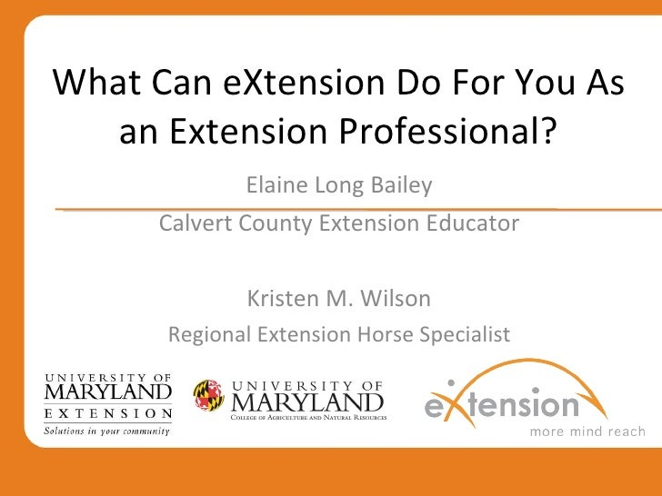 What Can eXtension Do For You As an Extension Professional? Elaine Long Bailey Calvert County Extension Educator Kristen M...