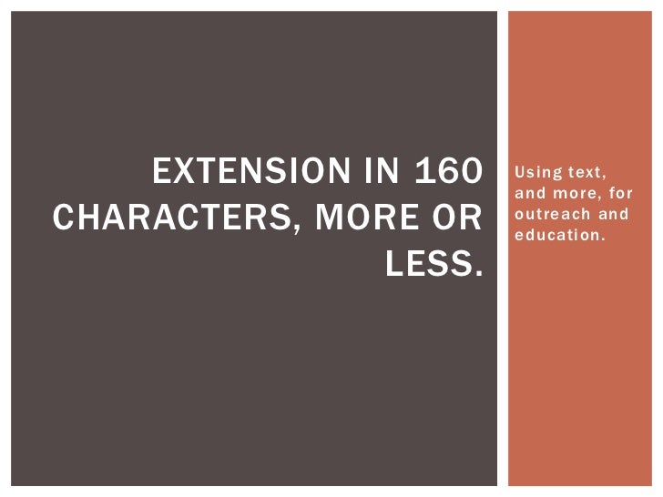Using text, and more, for outreach and education.<br />Extension in 160 characters, more or less.<br />