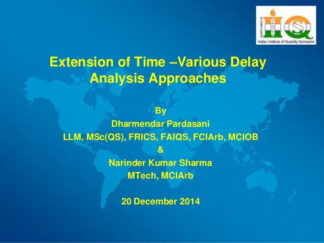 Extension of Time –Various Delay Analysis Approaches By Dharmendar Pardasani LLM, MSc(QS), FRICS, FAIQS, FCIArb, MCIOB & N...