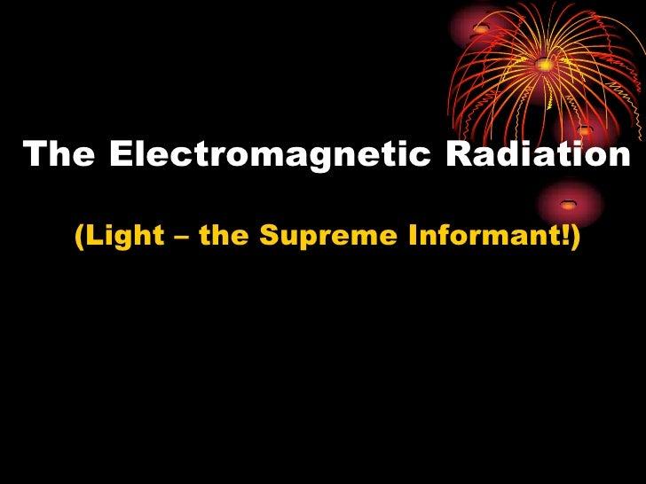 The Electromagnetic Radiation<br />  (Light – the Supreme Informant!)<br />