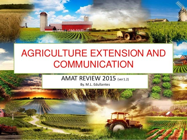 AGRICULTURE EXTENSION AND COMMUNICATION AMAT REVIEW 2015 (ver1.2) By. M.L. Edullantes