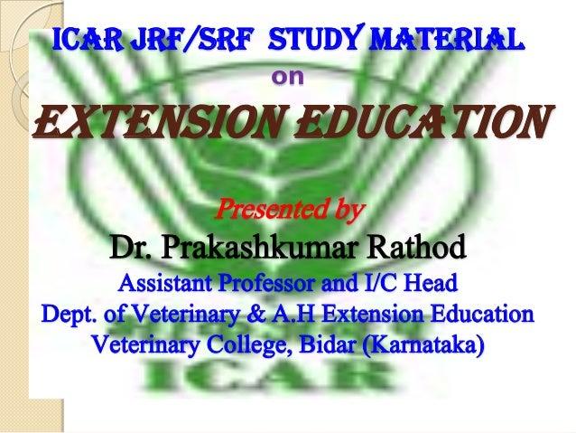 ICAR JRF/SRF STUDY MATERIAL on  Extension Education Presented by  Dr. Prakashkumar Rathod Assistant Professor and I/C Head...