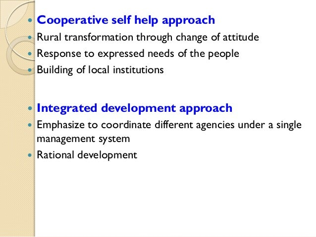   Cooperative self help approach  Rural transformation through change of attitude  Response to expressed needs of the pe...