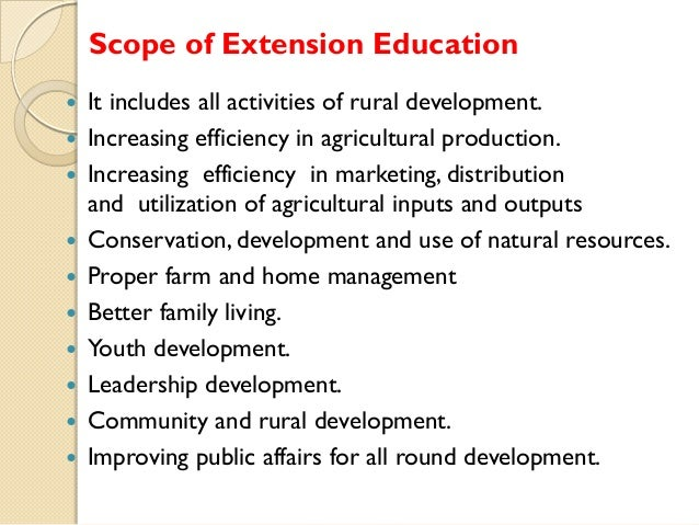 Scope of Extension Education            It includes all activities of rural development. Increasing efficiency i...