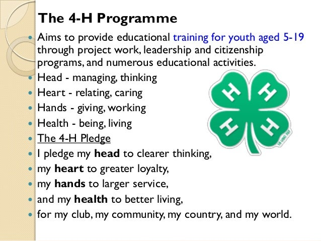 The 4-H Programme              Aims to provide educational training for youth aged 5-19 through project work, l...