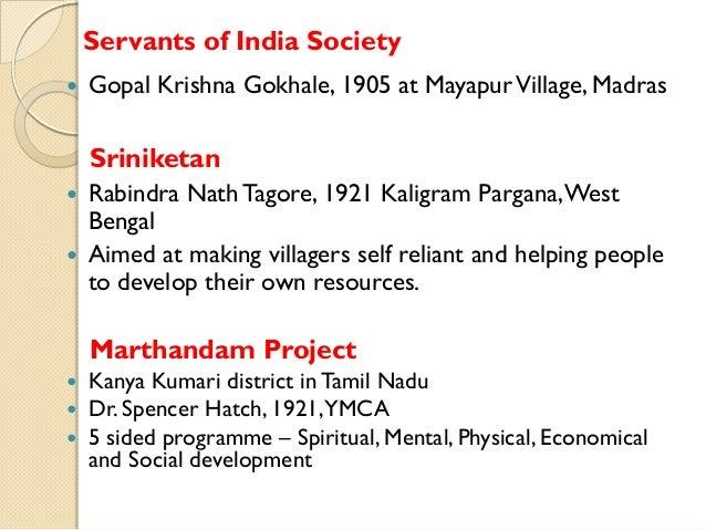 Servants of India Society   Gopal Krishna Gokhale, 1905 at Mayapur Village, Madras  Sriniketan Rabindra Nath Tagore, 1921...