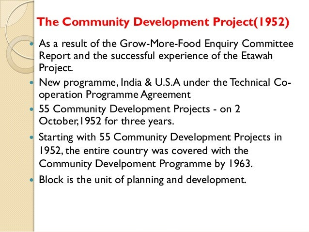 The Community Development Project(1952)         As a result of the Grow-More-Food Enquiry Committee Report and the su...