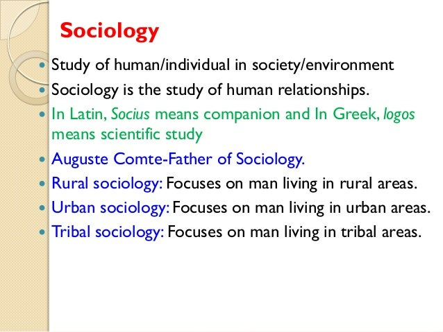 Sociology          Study of human/individual in society/environment Sociology is the study of human relationships. ...