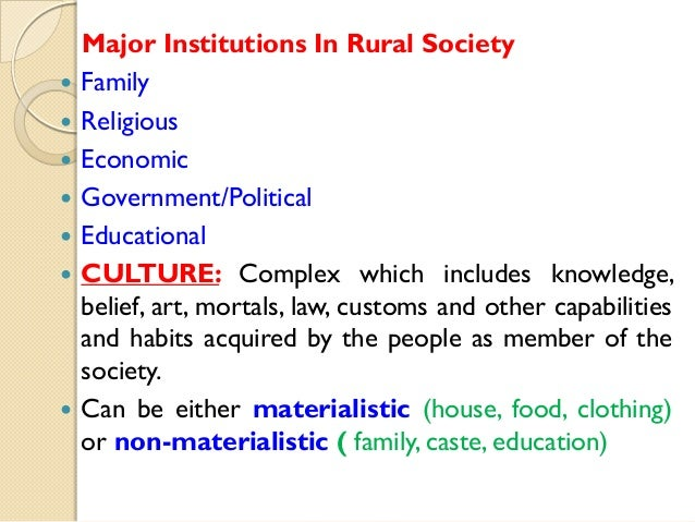           Major Institutions In Rural Society Family Religious Economic Government/Political Educational CULTURE: C...