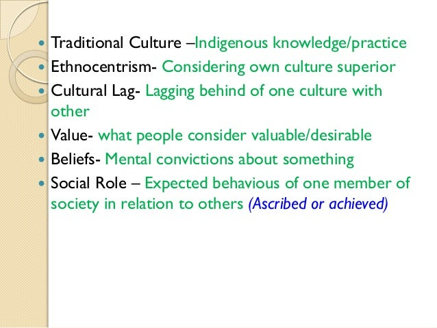        Traditional Culture –Indigenous knowledge/practice Ethnocentrism- Considering own culture superior Cultural L...