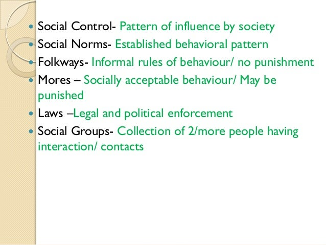        Social Control- Pattern of influence by society Social Norms- Established behavioral pattern Folkways- Inform...