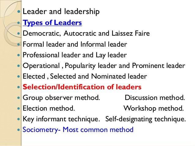   Leader and leadership    Types of Leaders Democratic, Autocratic and Laissez Faire Formal leader and Informal leader P...