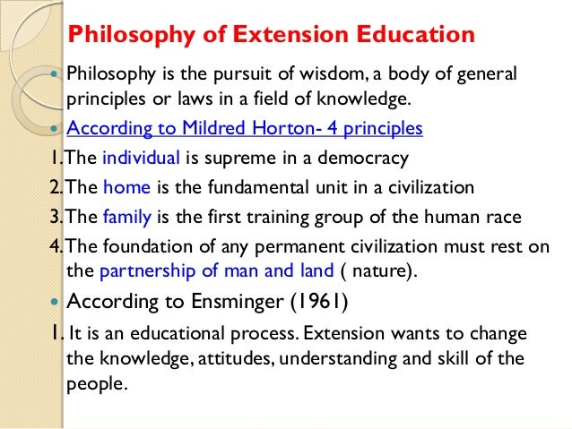 Philosophy of Extension Education Philosophy is the pursuit of wisdom, a body of general principles or laws in a field of ...