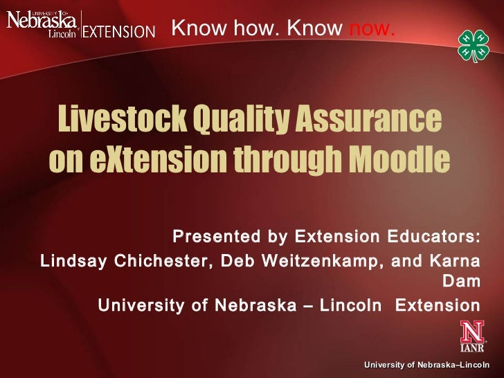 Know how. Know now. Livestock Quality Assuranceon eXtension through Moodle              Presented by Extension Educators:L...