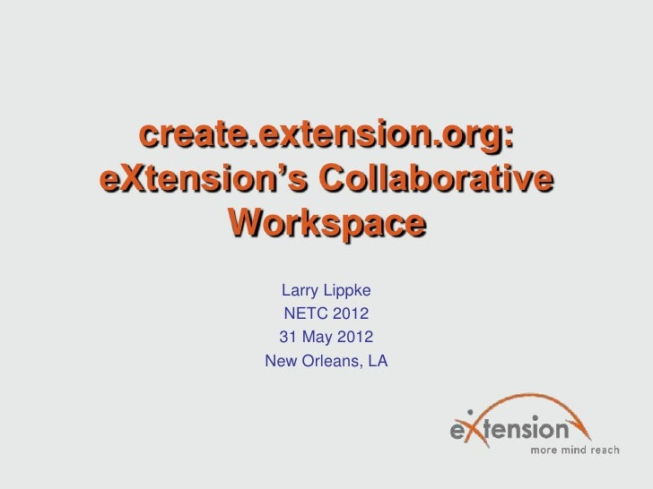 create.extension.org:eXtension's Collaborative       Workspace           Larry Lippke           NETC 2012          31 May ...