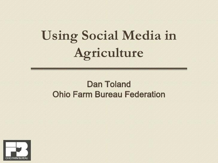 Using Social Media in Agriculture<br />Dan Toland<br />Ohio Farm Bureau Federation<br />