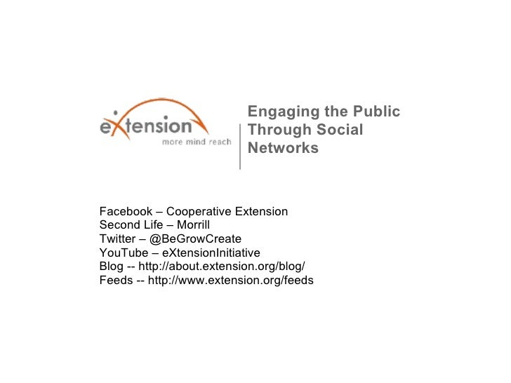 Engaging the Public Through Social Networks Facebook – Cooperative Extension Second Life – Morrill  Twitter – @BeGrowCre...