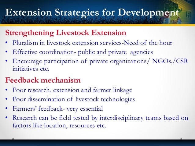 Strengthening Livestock Extension • Pluralism in livestock extension services-Need of the hour • Effective coordination- p...