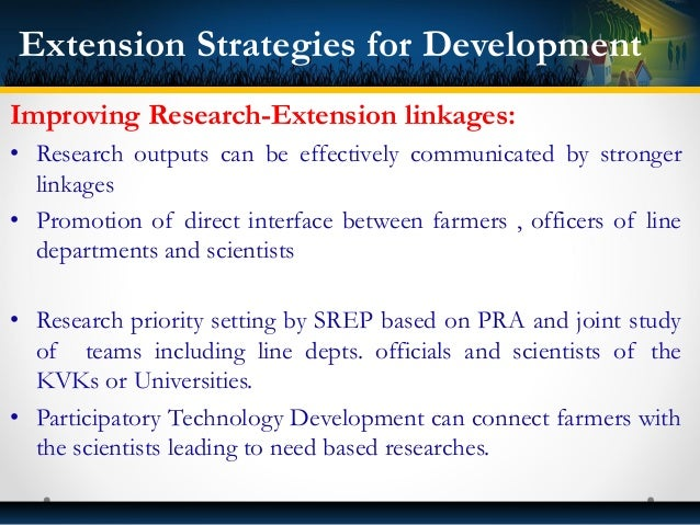 Improving Research-Extension linkages: • Research outputs can be effectively communicated by stronger linkages • Promotion...
