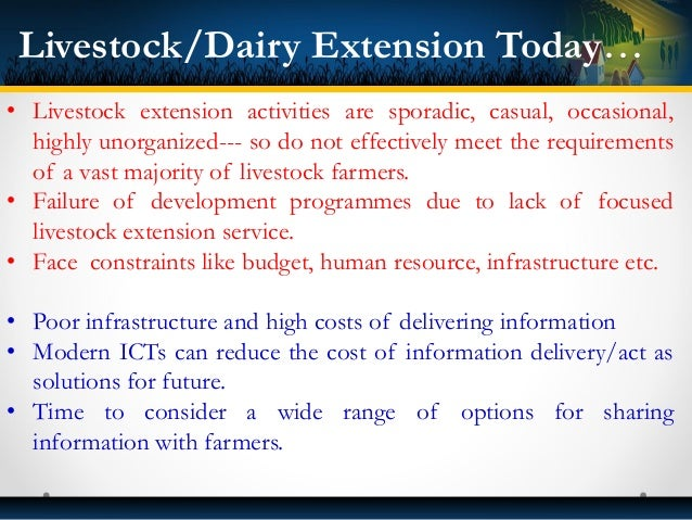 • Livestock extension activities are sporadic, casual, occasional, highly unorganized--- so do not effectively meet the re...