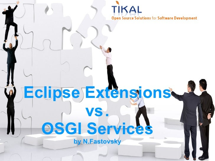 Eclipse Extensions         vs.   OSGI Services       by N.Fastovsky