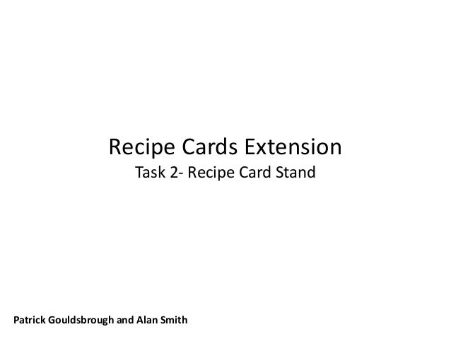 Recipe Cards Extension Task 2- Recipe Card Stand Patrick Gouldsbrough and Alan Smith