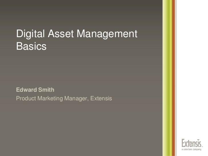 Digital Asset Management Basics<br />Edward Smith<br />Product Marketing Manager, Extensis<br />