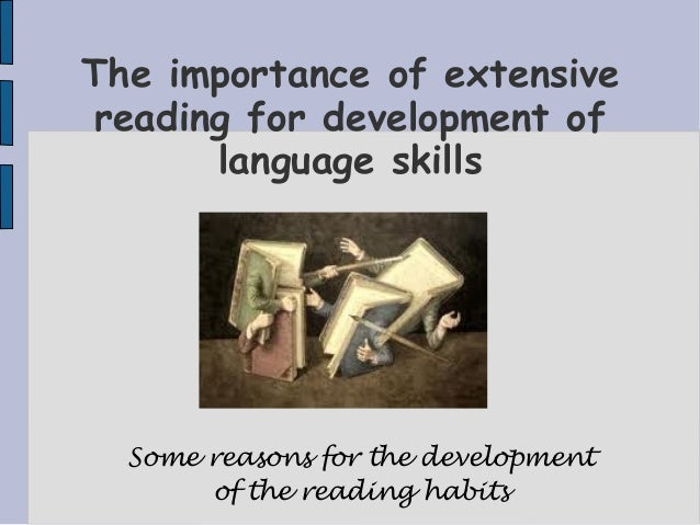 The importance of extensive reading for development of language skills  Some reasons for the development of the reading ha...