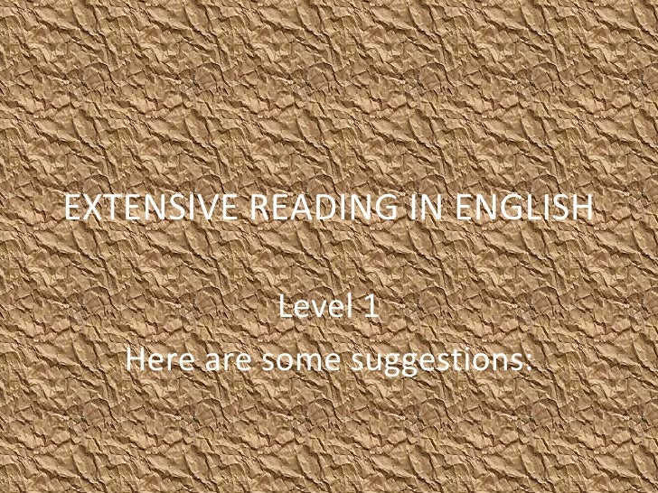 EXTENSIVE READING IN ENGLISH Level 1 Here are some suggestions: