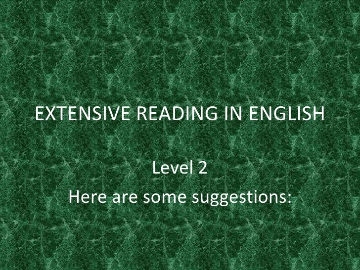 EXTENSIVE READING IN ENGLISH Level 2 Here are some suggestions: