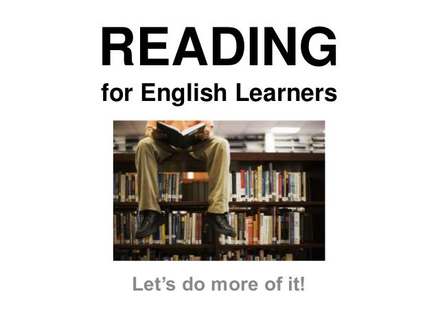 READING for English Learners Let's do more of it!
